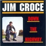 Down The Highway - Jim Croce