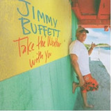 Take the Weather With You - Jimmy Buffett