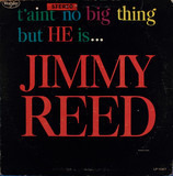 T'aint No Big Thing But He Is...Jimmy Reed - Jimmy Reed