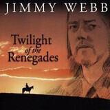 Twilight of the Renegades - Jimmy Webb