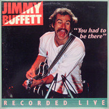 'You Had To Be There' - Recorded Live - Jimmy Buffett