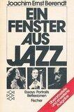 Ein Fenster aus Jazz. Essays, Portraits, Reflexionen - Joachim Ernst Berendt