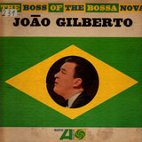 The Boss of the Bossa Nova - João Gilberto