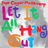 Let It All Hang Out - John Cougar Mellencamp