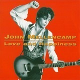 Love And Happiness - John Cougar Mellencamp