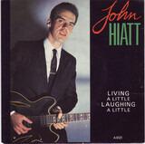 Living A Little Laughing A Little - John Hiatt