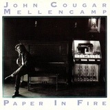 Paper In Fire - John Cougar Mellencamp