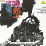 Story Songs Of The Trains And Rivers - Johnny Cash & The Tennessee Two
