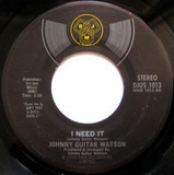 I Need It / Since I Met You Baby - Johnny Guitar Watson