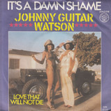 It's A Damn Shame - Johnny Guitar Watson