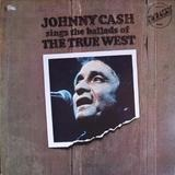 Johnny Cash Sings The Ballads Of The True West - Johnny Cash