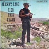 Ride This Train - Johnny Cash
