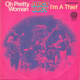 Oh Pretty Woman / I'm A Thief - Juicy Lucy