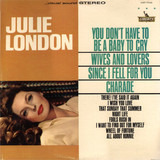 You Don't Have To Be A Baby To Cry - Julie London