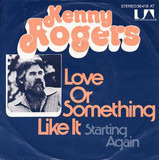 Love Or Something Like It / Starting Again - Kenny Rogers