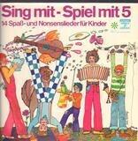 Sing mit - Spiel mit 5 - Kinderlieder