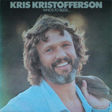 Who's To Bless And Who Is To Blame - Kris kristofferson