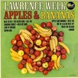 Apples And Bananas - Lawrence Welk