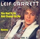 You Had To Go And Change On Me / Rowena - Leif Garrett