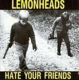 HATE YOU FRIENDS - LEMONHEADS