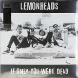IF ONLY YOU WERE DEAD - Lemonheads