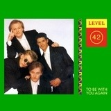 To Be With You Again - Level 42