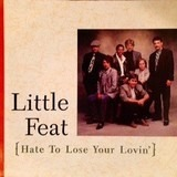 Hate To Lose Your Lovin' - Little Feat
