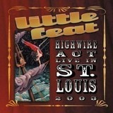 Highwire Act - Live In St. Louis 2003 - Little Feat