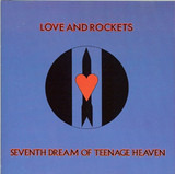 Seventh Dream of Teenage Heaven - Love And Rockets