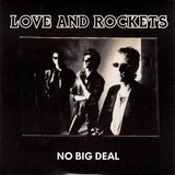 No Big Deal - Love And Rockets