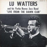 Live From The Dawn Club - Lu Watters And The Yerba Buena Jazz Band