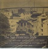 The San Francisco Style: Vol 2 Watter's Originals And Ragtime - Lu Watters And The Yerba Buena Jazz Band