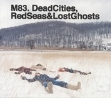Dead Cities,Red Seas & Lost Ghosts - M83