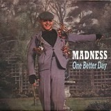 One Better Day - Madness