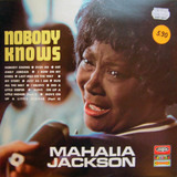 Nobody Knows - Mahalia Jackson