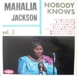 Nobody Knows Vol. 3 - Mahalia Jackson