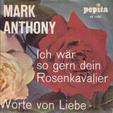 Ich Wär So Gern Dein Rosenkavalier / Worte Von Liebe - Mark Anthony