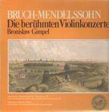 Die Berühmten Violinkonzerte - Max Bruch , Felix Mendelssohn-Bartholdy / Bronislaw Gimpel, J. Schüler