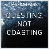 Questing, Not Coasting - Maximo Park