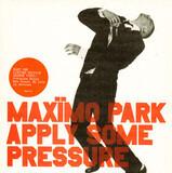 apply some pressure - Maxïmo Park