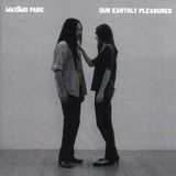 Our Earthly Pleasure - Maximo Park