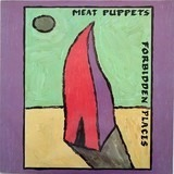 Forbidden Places - Meat Puppets