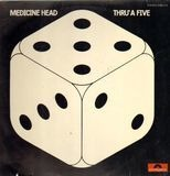 Thru' A Five - Medicine Head
