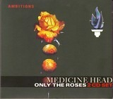 Only the Roses - Medicine Head