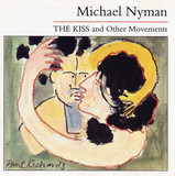 The Kiss and Other Movements - Michael Nyman