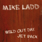 Wild Out Day / Jet Pack - Mike Ladd