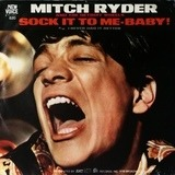 Sock It To Me - Baby! - Mitch Ryder & The Detroit Wheels