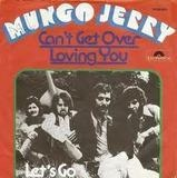 Can't Get Over Loving You - Mungo Jerry
