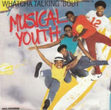 Whatcha Talking 'Bout / Strictly Vibes - Musical Youth