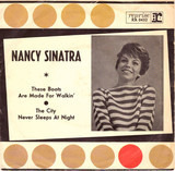 These Boots Are Made For Walkin' / The City Never Sleeps At Night - Nancy Sinatra